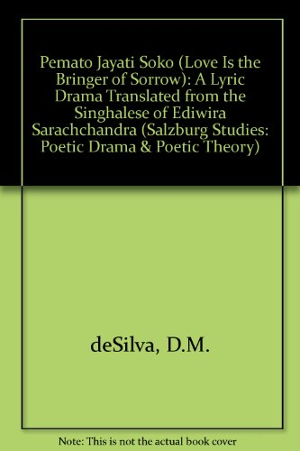 Pemato Jayati Soko. (Love is the Bringer of Sorrow). A Lyric Drama Translated from the Singhalese ...