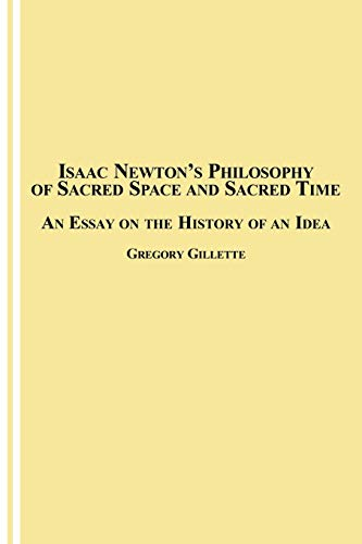 Isaac Newton's Philosophy of Sacred Space and Sacred Time: An Essay on the History of an Idea:...