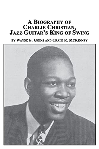 9780773407923: A Biography of Charlie Christian, Jazz Guitar's King of Swing