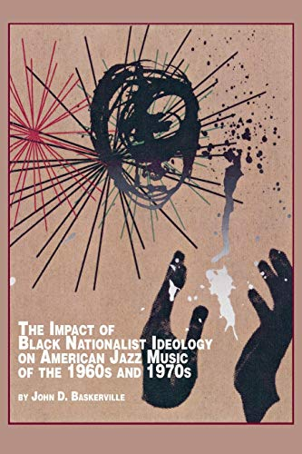The Impact of Black Nationalist Ideology on American Jazz Music of the 1960s and 1970s: John D. ...