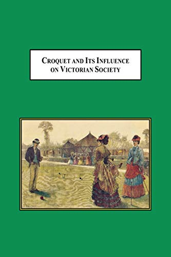 Croquet and Its Influences on Victorian Society: The First Game That Men and Women Could Play ...