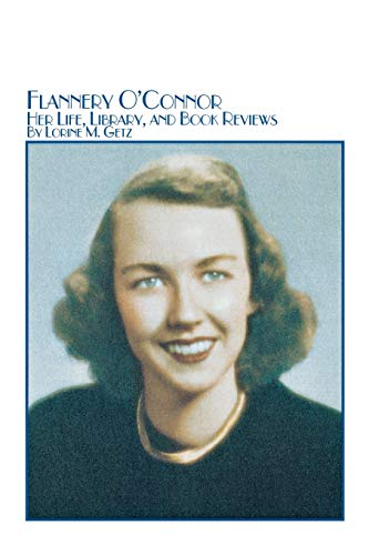 9780773408357: Flannery O'Connor Her Life, Library, and Book Reviews