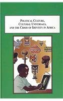 9780773413900: Political Culture, Cultural Universals and the Crisis of Identity in Africa: Essays in Ethnoglobalization