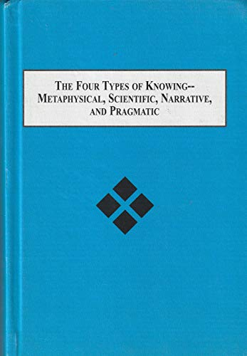 9780773415249: The Four Types of Knowing - Metaphysical, Scientific, Narrative, and Pragmatic: A Meta-epistemology of Mind