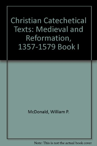 9780773415362: Christian Catechetical Texts: Medieval and Reformation 1357-1579, Orthodoxy and Pietism 1618-1778, Modern and Missionary 1790-1908