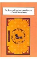 9780773415836: The Role of Local Knowledge and Culture in Child Care in Africa: A Sociological Study of Several Ethnic Groups in Kenya and Uganda