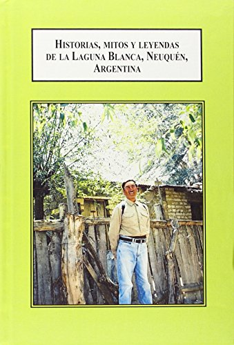 9780773416093: Historias, mitos y leyendas de la Laguna Blanca, Neuquen / Stories, Myths and Legends of the Laguna Blances Neuguen: The Oral Memories of a Member of the Mapuche Tribe (Spanish Edition)