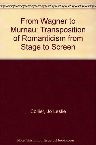 From Wagner to Murnau: Transposition of Romanticism: Jo Leslie Collier