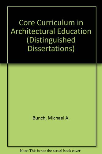 Core Curriculum in Architectural Education (Distinguished Dissertations): Bunch, Michael A.