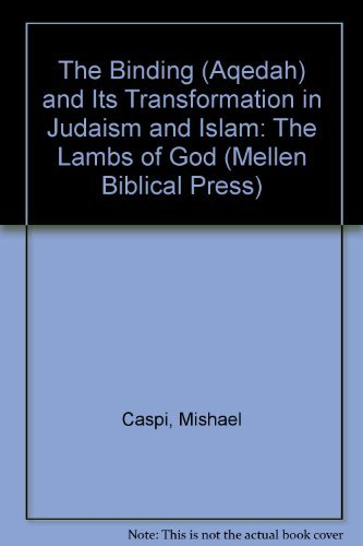 9780773423893: The Binding (Aqedah) and Its Transformation in Judaism and Islam: The Lambs of God (Mellen Biblical Press)