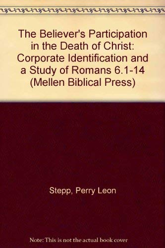 9780773424098: The Believer's Participation in the Death of Christ: Corporate Identification and a Study of Romans 6.1-14 (Mellen Biblical Press Series)