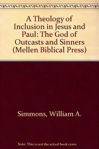 9780773424364: A Theology of Inclusion in Jesus and Paul: The God of Outcasts and Sinners (Mellen Biblical Press Series)