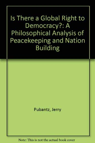 9780773425934: Is There A Global Right to Democracy?: A Philosophical Analysis of Peacekeeping and Nation Building