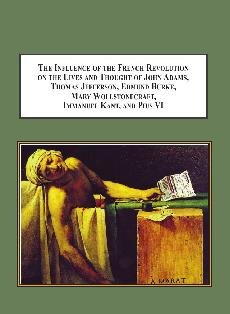9780773426450: The Influence of the French Revolution on the Lives and Thought of John Adams, Thomas Jefferson, Edmund Burke, Mary Wollstonecraft, Immanuel Kant: The End of Conservatism