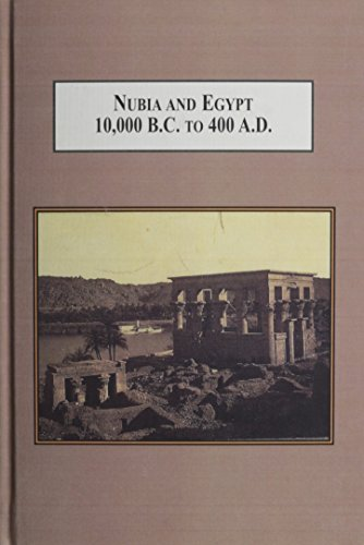 9780773426467: Nubia and Egypt 10,000 B.C. to 400 A.D.: From Prehistory to the Meroitic Period