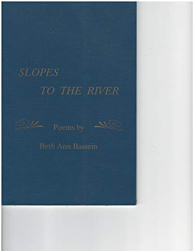 Slopes to the River: Poems - SIGNED: Bassein, Beth Ann