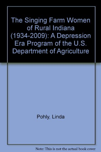 9780773430518: The Singing Farm Women of Rural Indiana 1934-2009: A Depression Era Program of the U. S. Department of Agriculture