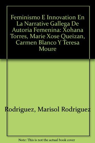 9780773430693: Feminismo e innovation en la narrativa gallega de autoria femenina/Feminism and innovation in the narrative of female authorhip Galician: Xohana ... Blanco y Teresa Moure (Spanish Edition)