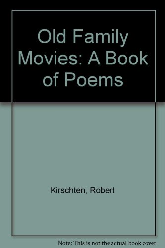Old Family Movies: A Book of Poems: Kirschten, Robert