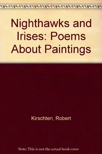 Nighthawks and Irises: Poems About Paintings: Kirschten, Robert