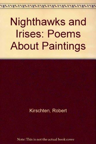 Nighthawks and Irises: Poems About Paintings: Kirschten, Robert