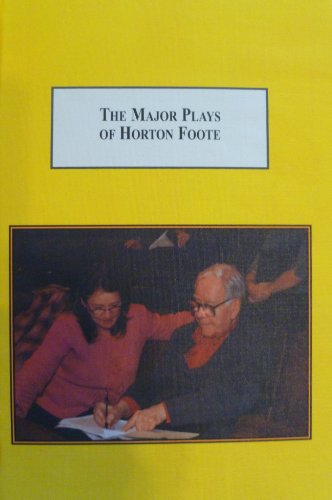The Major Plays of Horton Foote: The Trip to Bountiful, the Young Man from Atlanta, and the Orphans...