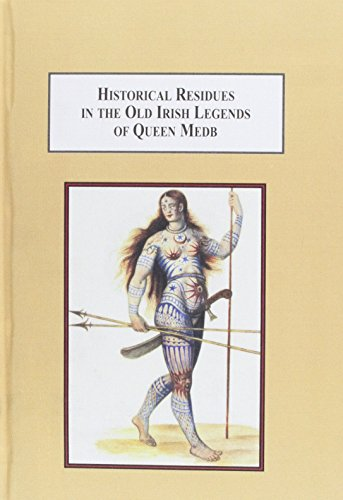 9780773436497: Historical Residues in the Old Irish Legends of Queen Medb: An Expanded Interpretation of the Ulster Cycle