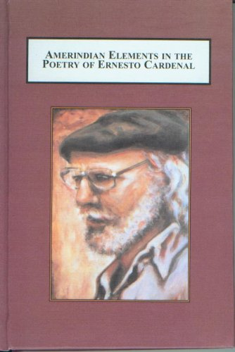 9780773436602: Amerindian Elements in the Poetry of Ernesto Cardenal: Mythic Foundations of the Colloquial Narrative