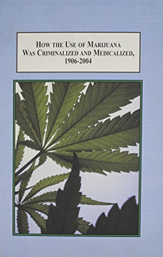 9780773437722: How the Use of Marijuana Was Criminalized and Medicalized, 1906-2004: A Foucaultian History of Legislation in America