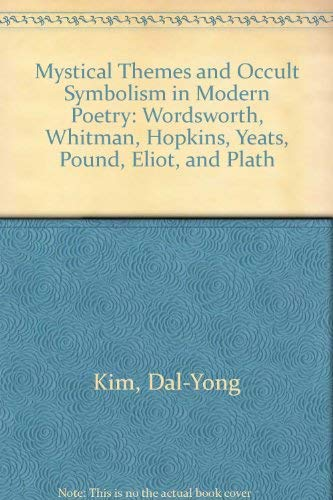 9780773437807: Mystical Themes and Occult Symbolism in Modern Poetry: Wordsworth, Whitman, Hopkins, Yeats, Pound, Eliot, and Plath