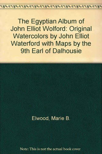 9780773438804: The Egyptian Album of John Elliott Woolford: Original Watercolours by John Elliott Woolford and With Maps by the Ninth Earl of Dalhousie