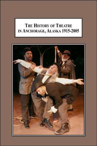 9780773438828: The History of Theatre in Anchorage, Alaska 1915-2005: From a Wilderness Tent to a Multi-Million Dollar Stage