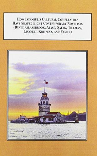 9780773439504: How Istanbul's Cultural Complexities Have Shaped Eight Contemporary Novelists Byatt, Glazebrook, Atasu, Safak, Tillman, Livaneli, Kristeva, and Pamuk: Tales of Istanbul in Contemporary Fiction