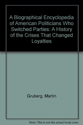 9780773439511: A Biographical Encyclopedia of American Politicians Who Switched Parties: A History of the Crises That Changed Loyalties