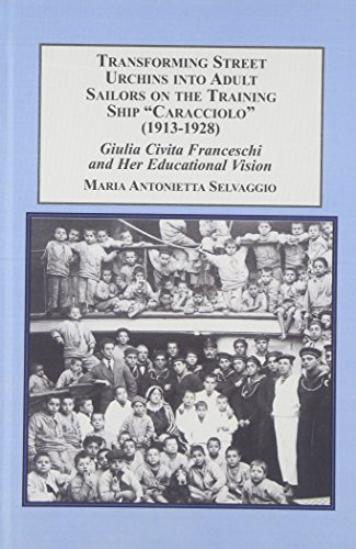 9780773442474: Transforming Street Urchins into Adult Sailors on the Training Ship Caracciolo 1913-1928: Giulia Civita Franseschi and Her Educational Vision