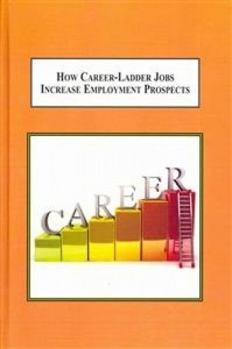 How Career-ladder Jobs Increase Employment Prospects: Redeeming Lives from the Consequences of ...