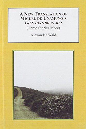 9780773443402: A New Translation of Miguel De Unamuno's Tres Historias Mas: Three Stories More