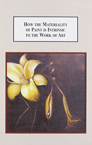 9780773444638: How the Materiality of Paint Is Intrinsic to the Work of Art: An Explanation of the Meaningful Placement of the Medium of Painting in Contemporary Art Theory