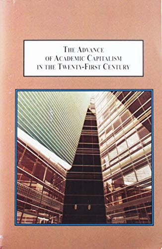 9780773444829: The Advance of Academic Capitalism in the Twenty-First Century: An Economic and Philosophical Account of the Challenges Facing the University Today