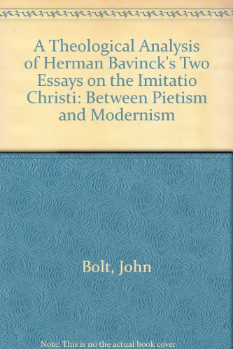 A Theological Analysis of Herman Bavinck's Two Essays on the Imitatio Christi: Between Pietism and Modernism (077344484X) by John Bolt