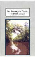 9780773444997: The Ecological Poetics of James Dickey: A Study in How Landscape Shapes the Being of Man