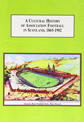 9780773445253: A Cultural History of Association Football in Scotland, 1865-1902: Understanding Sports As a Way of Understanding Society