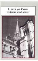 9780773445390: Luther and Calvin on Grief and Lament: Life-Experience and Biblical Text