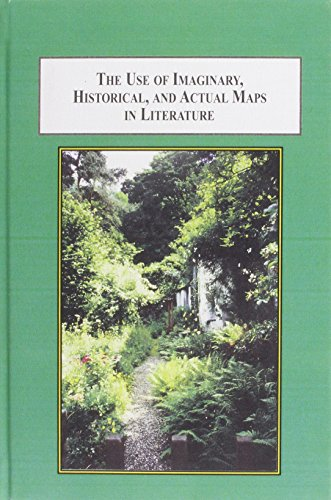 9780773445475: The Use of Imaginary, Historical, and Actual Maps in Literature: How British and Irish Authors Created Imaginary Worlds to Tell Their Stories (Defoe, Swift, Wordsworth, Kipling, Joyce, Tolkien, etc.)