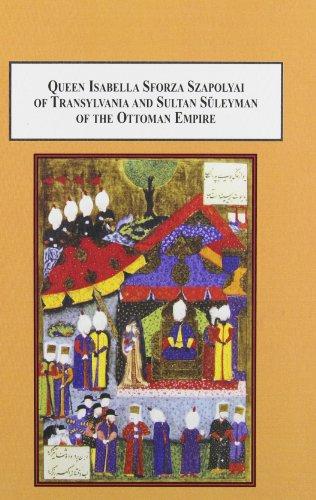 9780773446533: Queen Isabella Sforza Szapolyai of Transylvania and Sultan Suleyman of the Ottoman Empire: A Case of Sixteenth-Century Muslim-Christian Collaboration