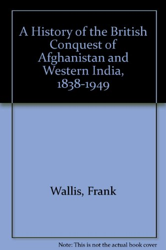 9780773446755: A History of the British Conquest of Afghanistan and Western India, 1838 to 1849