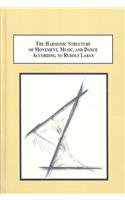 9780773447776: The Harmonic Structure of Movement, Music and Dance According to Rudolf Laban: An Examination of His Unpublished Writings and Drawings