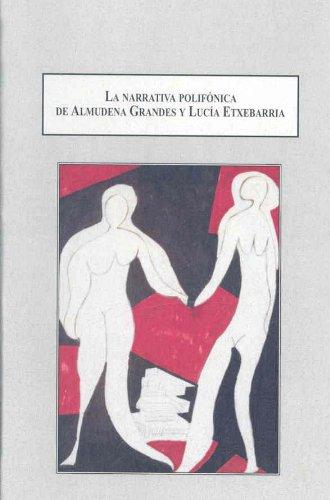 9780773448322: La Narrativa Polifonica De Almudena Grandes Y Lucia Extebarria: Transgresion, Subjetividad E Industria Cultural En La Espana Democratica