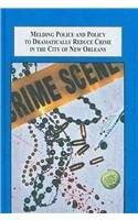 9780773448674: Melding Police and Policy to Dramatically Reduce Crime in the City of New Orleans: A Study of the New Orleans Police Department