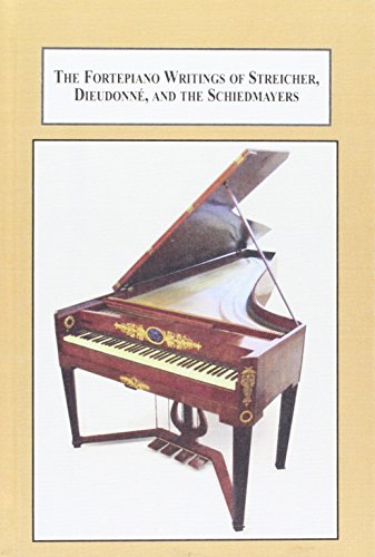 9780773448742: The Fortepiano Writings of Streicher, Dieudonne, and the Schiedmayers: Two Manuals and a Notebok, Translated from the Original German, With Commentary